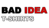 Bad Idea T-Shirts